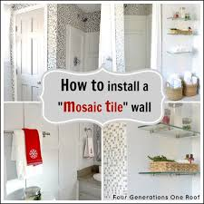 How To Install Shower Curtain How To Install Mosaic Tile Tutorial Four Generations One Roof