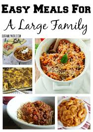 easy meals for a large family easy meals meals and recipes
