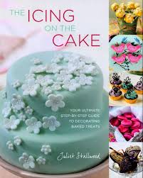 Cake Decorating Books Online Booktopia The Icing On The Cake Your Ultimate Step By Step