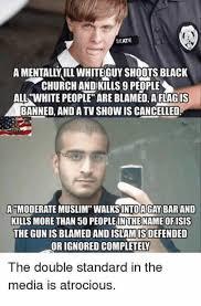 Black Church Memes - seate a mentally ill white guy shoots black church andkills 9 people