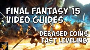 final fantasy xv guide quick leveling debased coins guide youtube