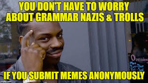 Submit Meme - you don t have to worry about grammar nazis trolls if you