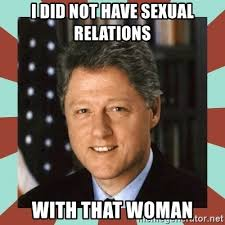Sex Meme Generator - i did not have sexual relations with that woman bill clinton