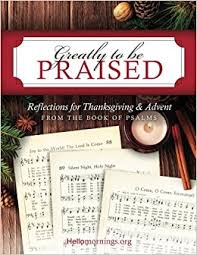 greatly to be praised reflections for thanksgiving advent from