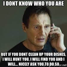 Dishes Meme - i dont know who you are but if you dont clean up your dishes i