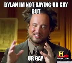 Ur Gay Meme - im not saying ur gay but