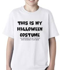 this is my halloween costume the guy who banged your mom kids t shirt