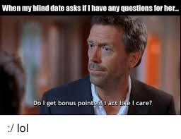 Any Questions Meme - when my blind date asksiflhave any questions for her do i get bonus