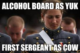 First Sergeant Meme - alcohol board as yuk first sergeant as cow cadet world problems