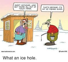 Ice Fishing Meme - sweet outhouse man but you re all out of toilet paper