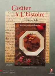 histoire de la cuisine et de la gastronomie fran軋ises goûter à l histoire les origines de la gastronomie québécoise