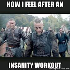 Insanity Workout Meme - how i feel after an insanity workout vikings charge meme generator