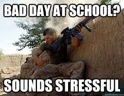 Bad Day Meme - bad day at school sounds stressful sounds stressful soldier