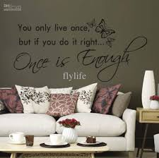 you only live once but if you do it right once is enough vinyl the size for our wall sicker refers to the size of images shown on the wall the effect chart for reference only please carefully to refer to our size