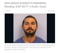 Shia Labeouf Meme - shia labeouf arrested for repeatedly shouting just do it in austin