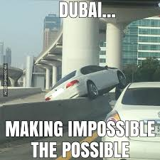 Dubai Memes - only in dubai making impossible the possible image dubai memes