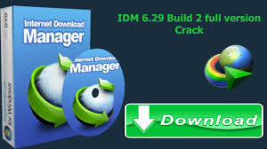 full version crack idm idm 6 29 build 2 full version crack serial key lifetime 100