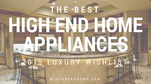 Top Kitchen Appliances by Top 10 Best High End Appliances 2015 Luxury Home Wishlist Youtube