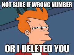 Wrong Number Meme - not sure if wrong number or i deleted you futurama fry quickmeme