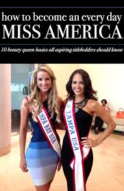 10 beauty queen secrets for the every day miss america pageants