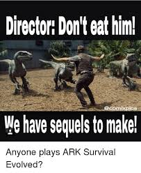 Survival Memes - director don t eat him comi we have sequels to make anyone plays