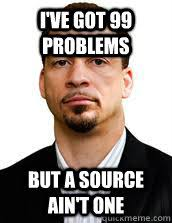 Meme Source - i ve got 99 problems but a source ain t one chris broussard
