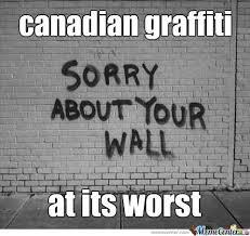 Canadian Meme - canadian graffiti by fartfart meme center