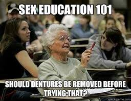 Sex Ed Meme - sex education 101 should dentures be removed before trying that