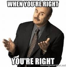 You Re Right Meme - when you re right you re right dr phil meme generator