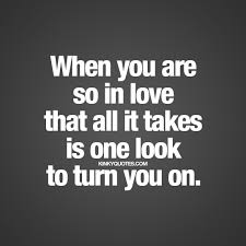 Sexy Sex Memes - when you are so in love that all it takes is one look to turn you