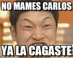 Carlos Meme - no mames carlos impossibru guy original meme on memegen