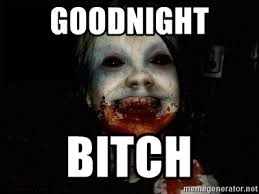 Scary Goodnight Meme - goodnight bitch scary meme meme generator