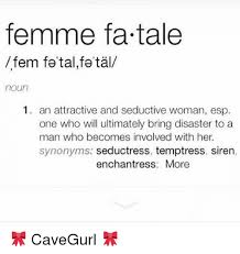 Meme Synonyms - femme fatale fem fatal fa tal noun 1 an attractive and seductive