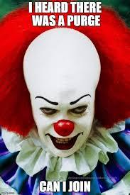 Purge Meme - it clown 2 imgflip