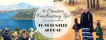 6 creative tips for fundraising to volunteer abroad global