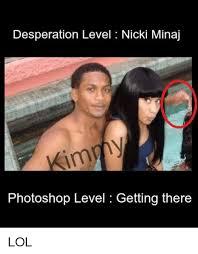Nicki Minaj Meme - desperation level nicki minaj photoshop level getting there lol