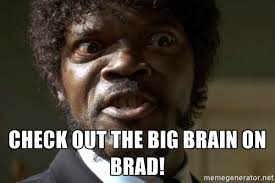Brad Meme - big brain on brad meme binge thinking