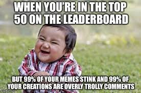 Top 50 Memes - when you re in the top 50 on the leaderboard but 99 of your memes