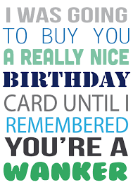 i was going to buy but you u0027re a wanker personalised birthday
