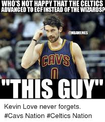 Kevin Love Meme - who s not happy that the celtics advanced toecfinstead ofthe