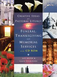 creative ideas for pastoral liturgy funerals thanksgiving and