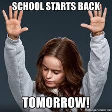 School Starts Tomorrow Meme - school starts back tomorrow pennsatucky meme generator