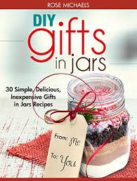 diy gifts in jars 30 simple delicious inexpensive gifts in jars