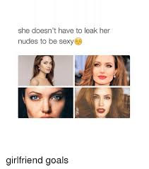 Sexy Girlfriend Meme - she doesn t have to leak her nudes to be sexy girlfriend goals