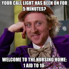 Nursing Home Meme - your call light has been on for 5 minutes welcome to the nursing