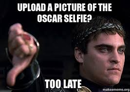 Make A Meme Upload - upload a picture of the oscar selfie too late downvoting roman