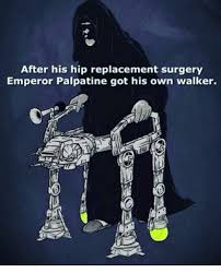 Emperor Palpatine Meme - after his hip replacement surgery emperor palpatine got his own