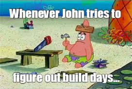 Building Memes - meme maker john figuring out build days