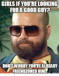 Good Guy Meme - girls if youtre looking fora good guy dont worry youvealready