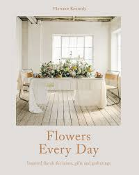 flowers every day inspired florals for home gifts and gatherings